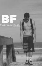 BF {A Kalin White Fanfic} by LeviDanielle