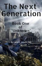 Book One of Unknown   The Next Generation by Clementine247
