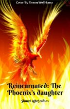 Reincarnated: The Phoenix's Daughter by ShinyLightStudios
