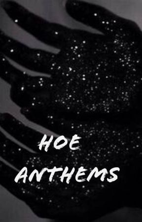 Hoe Anthems by -Your_Momma-