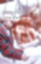 Noisy room (one shot) by srtastyles