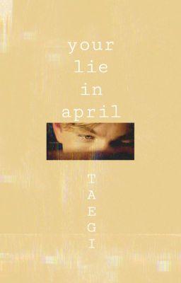 Đọc truyện Your Lie In April   TAEGI   Shortfic