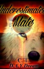 Underestimated Mate by SapphireWarrior
