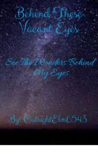 Behind These Vacant Eyes by OutrightElm6543