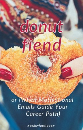 Donut Fiend or (When Motivational Emails Guide Your Career Path) by AbsintheSipper