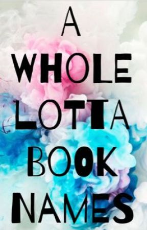 A Whole Lotta Book Names by Insert_Funny_Quote