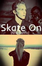 Skate On {NHL Fanfic} by Hockeyismylife227