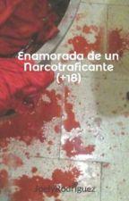 Enamorada de un Narcotraficante (+18) by JaquelineQueen
