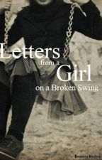 Letters from a Girl on a Broken Swing by blueraindrops