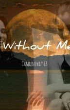 WITHOUT ME (CamRen) by camrenswift13