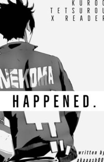 Happened.  || Kuroo Tetsurou X Female Reader