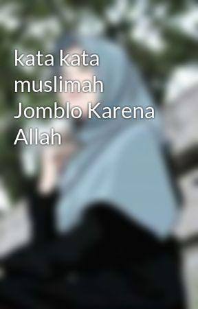 Kata Kata Muslimah Jomblo Karena Allah 4 Wattpad