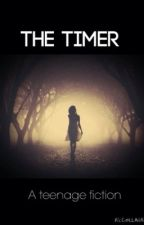 The Timer (a teenage fiction) by FlowerXchildXforever