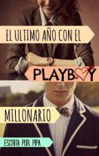 El Último Año Con El Playboy Millonario by AlejandraP1990