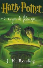 Harry Potter e o Enigma do Príncipe by JanainaNascimento487