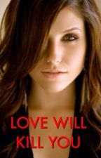 Love will kill you (vampire diaries) by noora1627
