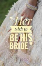 """"""" Her wish to be His Bride """" by SuRbhiSingh0"""