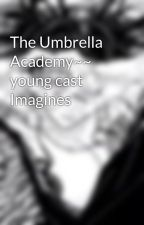 The Umbrella Academy~~ young cast Imagines by Devyn_11