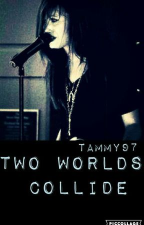 Two Worlds Collide (Demi Lovato Fanfiction) by Tammy97