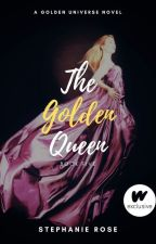 The Golden Queen (#5 in the GOLDEN series) by StephRose1201