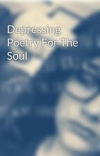 Depressing Poetry For The Soul by Oblivious_Fate