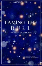 Taming the Bull (On Hold) by amazyn_jae