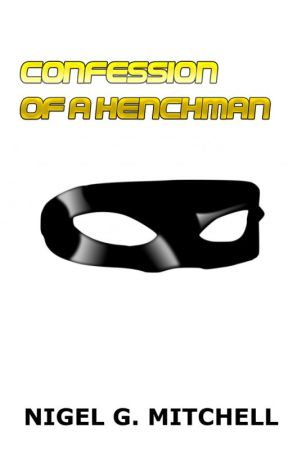 Confession of a Henchman by NigelMitchell4