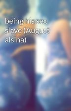 being his sex slave (August alsina) by Venusworld