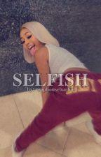 Selfish by traphousebarbie