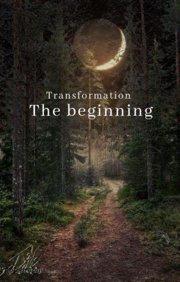 Transformation, the beginning