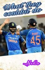 What They Couldn't Do (A Rohit-Virat Friendship Fanfiction) by bleedblue2011