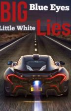 Big Blue Eyes & Little White Lies (ON HOLD) by ummitslizzie