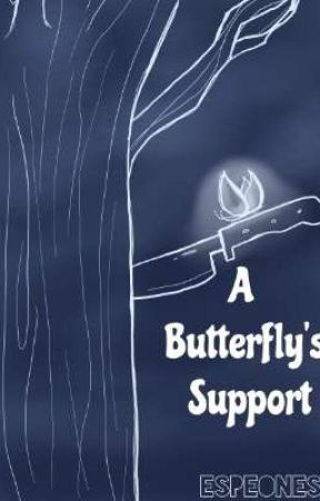 A Butterfly's Support - [ON HOLD - POSSIBLE DISCONTINUATION] by Espeones