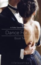 Dance for Me{Felix Sandman Fan Fiction} (PAUSED) by lifelovefree