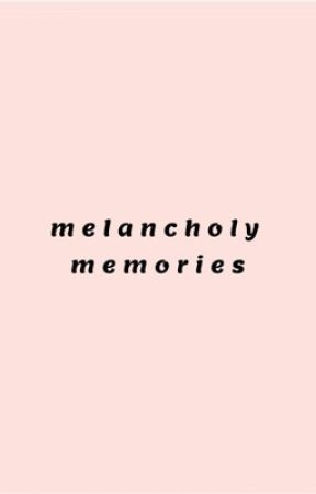 melancholy memories    poetry  by howaboutyesplease