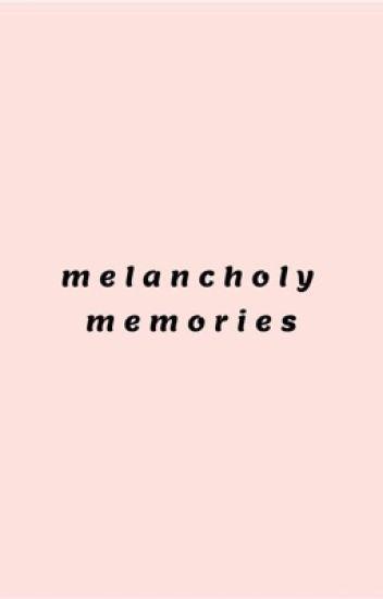 melancholy memories    poetry
