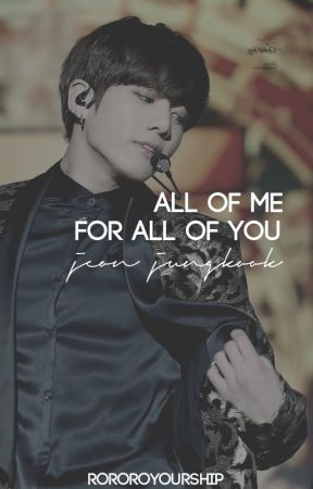 all of me for all of you || j. jungkook by rororoyourship