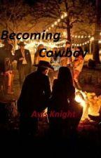 Becoming Cowboy by Avisknight