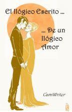 El Ilógico Escrito de un Ilógico Amor. by Cami86000