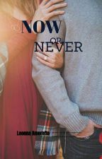 NOW OR NEVER by leonna_amorette