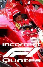 Incorrect F1 quotes by AdrasteaDrago