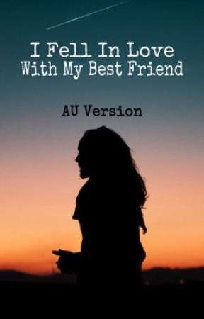 I Fell In Love With My Best Friend AU by mekaylapridget