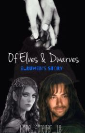 Of Elves and Dwarves: Elruwen's Story (A Hobbit Fanfiction) [ON HOLD] by hope_forever_18