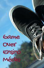 Game Over Ensino Médio by PalavrasDitas1