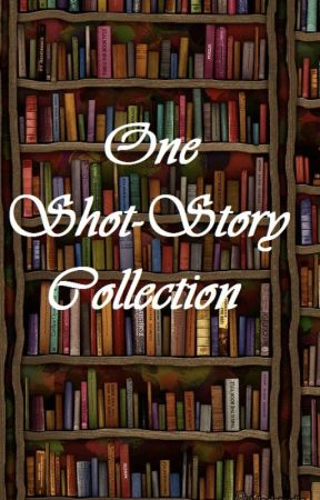 One Shot-Story Collection by EriteaGirl