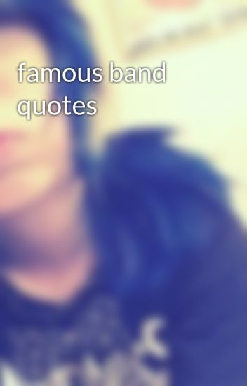famous band quotes - captain_of_America - Wattpad