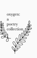 oxygen: a poetry collection  by emmapickle