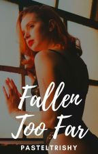 Fallen Too Far by pasteltrishy