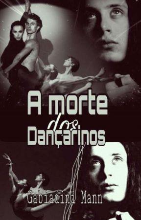 A morte dos dançarinos ✔ by GabiadiniMann