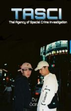 TASCI : Thai Agency of Special Crime Investigation (A Pete×Kao fanfic) by SaranyaSasi24